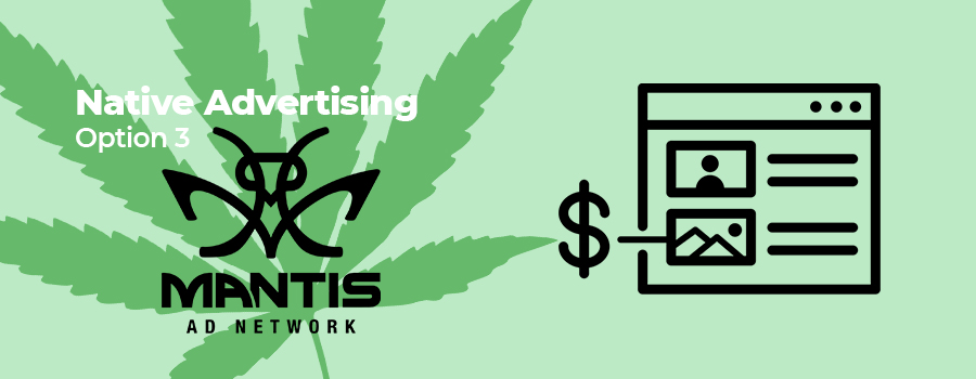Option 3 for native advertising for marijuana. How to advertise marijuana products online. Including CBD advertising and dispensary advertising outside of Google and Facebook. Cannabis marketing agency Cola Digital.