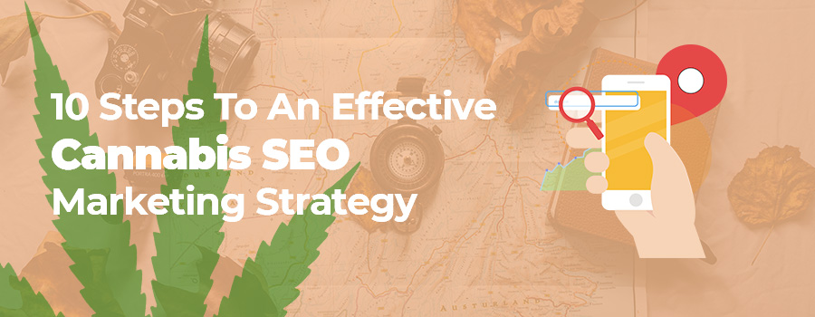 10 Steps to an Effective Cannabis SEO  Marketing Strategy. SEO for cannabis marketing. SEO agency for cannabis marketing.  Cannabis SEO Company.