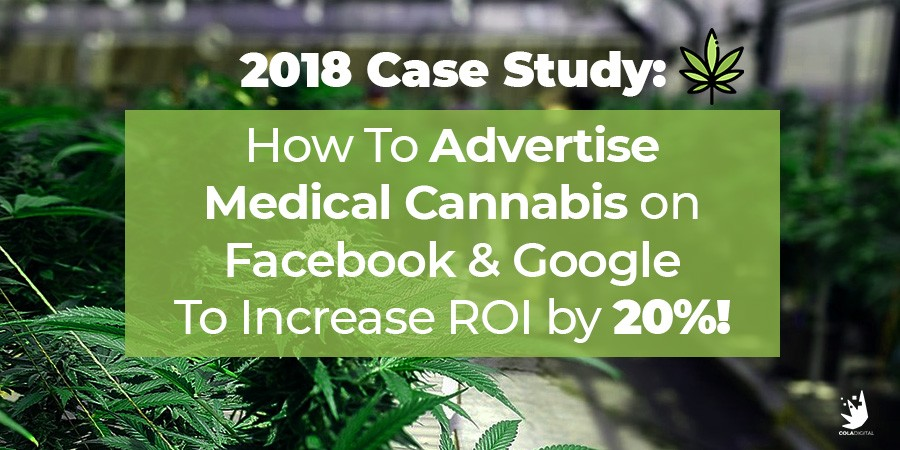 Medical Marijuana Advertising on Facebook & Google - Case Study
