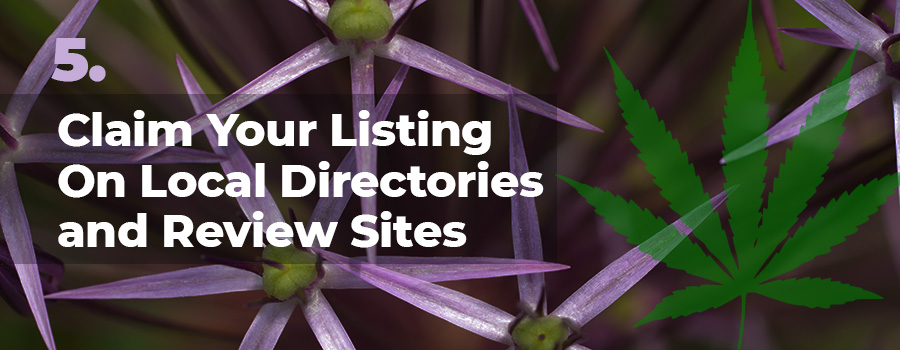 Cannabis retail store marketing tips - tip 5. Optimize your dispensary listing on local review sites and local directories. Dispensary marketing ideas. Tips for marketing dispensaries.