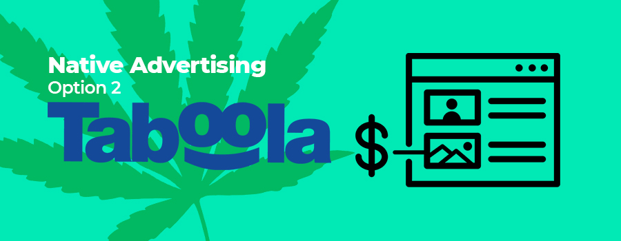 Option 2 for native advertising for marijuana. how advertising marijuana using display ads and native ads outside of Google and Facebook. Dispensary marketing online. Dispensary marketing agency in Canada and the USA. Cola Digital Cannabis Marketing. Social media advertising for marijuana dispensaries.
