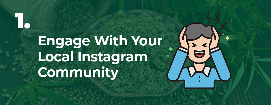 CBD marketing and advertising tips for Instagram - Tip 1. Engage with your local followers. Can you advertise CBD oil on Instagram? CBD marketing agency. CBD advertising agency.