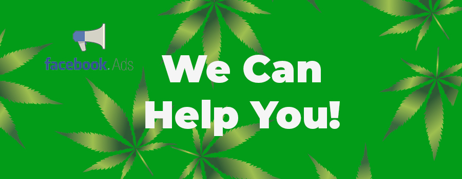 We can help you with advertising medical marijuana on Facebook.