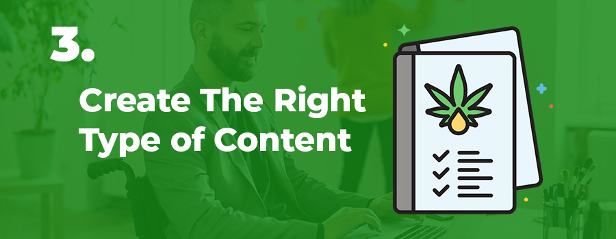 How to create the right type of content for your cannabis content writing strategy. Cannabis marketing agency. cbd copywriter. cbd content writer in Canada and USA.