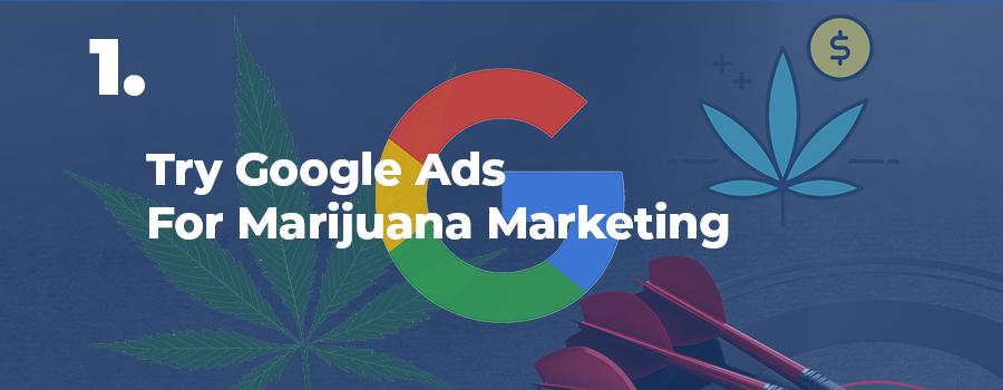 Marijuana marketing tips and ideas #1 - use Google Ads in your cannabis and CBD marketing strategy. Marijuana marketing agency in USA and Canada. Cannabis marketing company.