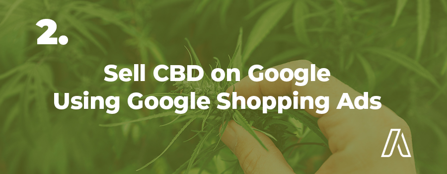 CBD marketing tip: You can advertise CBD on Google using Google Shopping Ads. CBD advertising company. CBD marketing agency.
