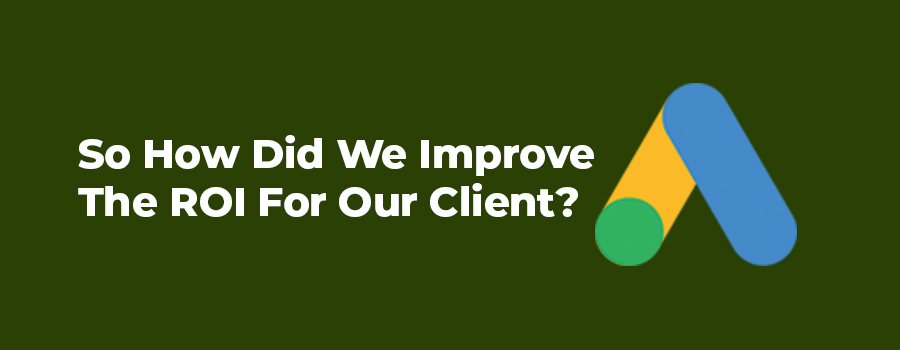 How we improved the ROI from Google Ads for our client's local business.