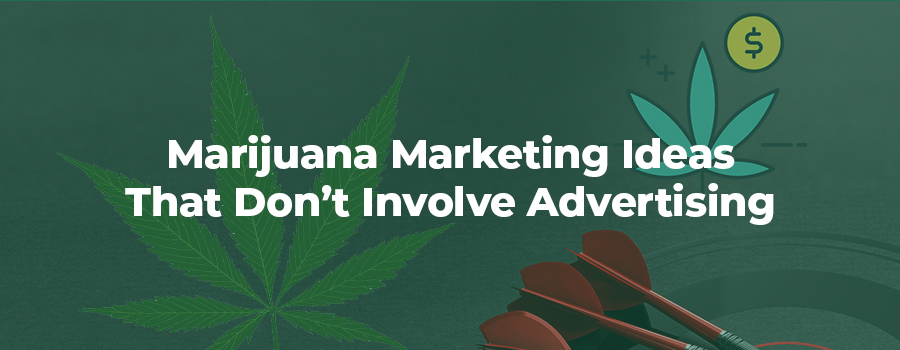 Marijuana marketing ideas that don't include advertising.
