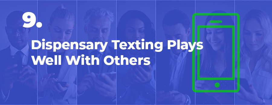text message marketing integrates well with your other dispensary marketing strategies. Cannabis and marijuana marketing agency. CBD marketing company.