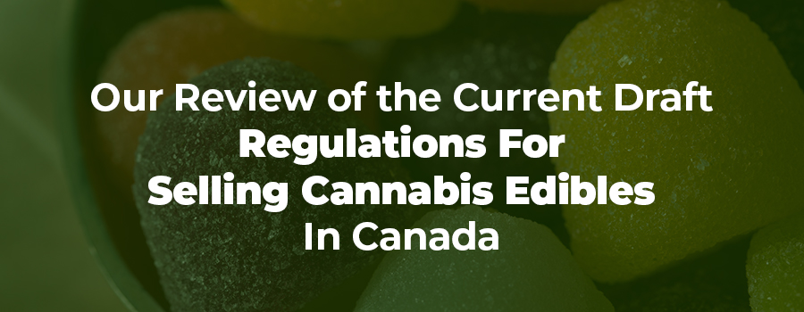 Cannabis edible gummies. Our review of the current Draft Regulations for selling cannabis edibles.