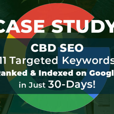 CBD SEO Case Study. How To Get CBD Content Ranked on Google in 30-Days.