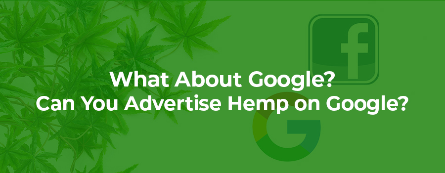 can you advertise hemp products on google search and display ad networks? CBD and hemp advertising company. Hemp marketing agency.