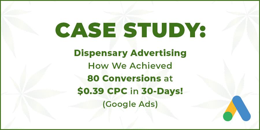 dispensary advertising on google. Dispensary advertising case study. Can you advertise a dispensary on Google? Yes you can. Dispensary advertising agency.