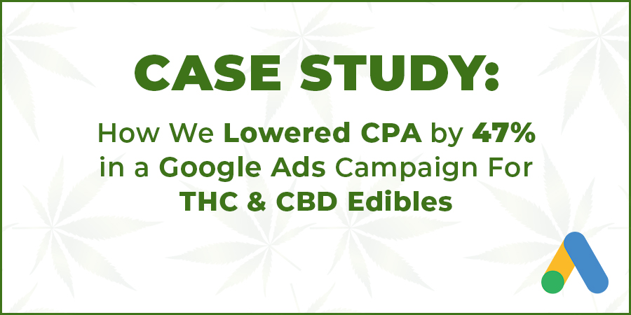 USA Case Study on using Google ads for cbd products. How to lower cost per acquisition on CBD advertising .campaigns.